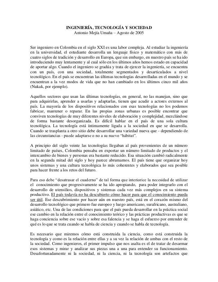 INGENIERÍA, TECNOLOGÍA Y SOCIEDAD<br />Antonio Mejía Umaña – Agosto de 2005<br />Ser ingeniero en Colombia en el siglo XXI...