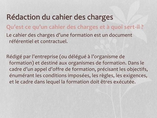 Rédaction du cahier des charges Qu'est ce qu'un cahier des charges et à quoi sert-il ? Le cahier des charges d'une formati...