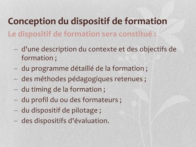 Conception du dispositif de formation Le dispositif de formation sera constitué :  d'une description du contexte et des o...