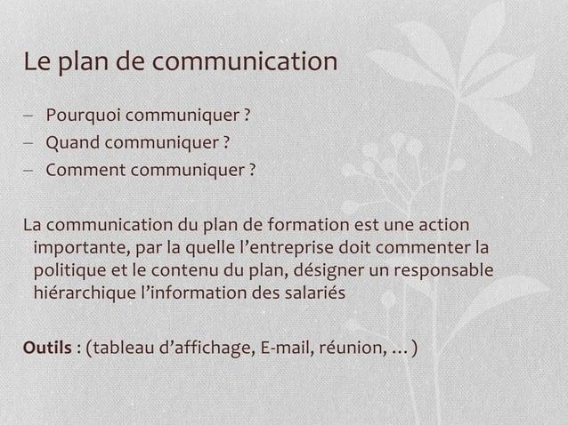 Le plan de communication  Pourquoi communiquer ?  Quand communiquer ?  Comment communiquer ? La communication du plan d...