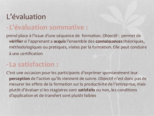 L'évaluation -L'évaluation sommative : prend place à l'issue d'une séquence de formation. Objectif : permet de vérifier si...