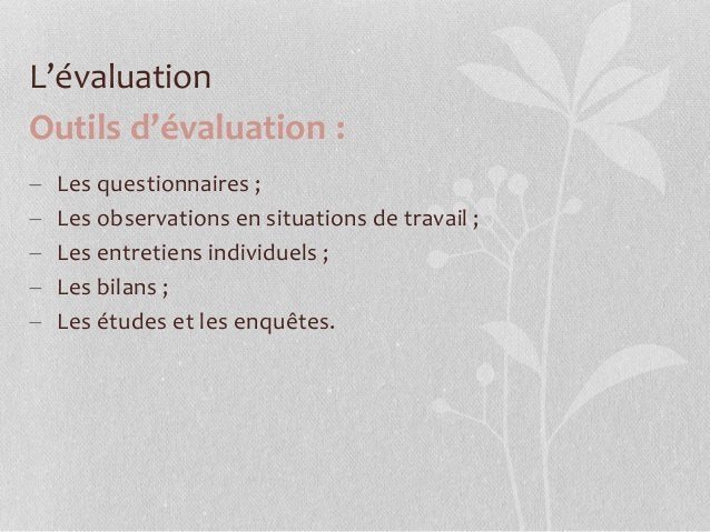 L'évaluation Outils d'évaluation :  Les questionnaires ;  Les observations en situations de travail ;  Les entretiens i...