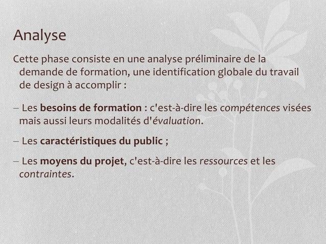 Analyse Cette phase consiste en une analyse préliminaire de la demande de formation, une identification globale du travail...