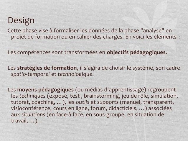 """Design Cette phase vise à formaliser les données de la phase """"analyse"""" en projet de formation ou en cahier des charges. En..."""
