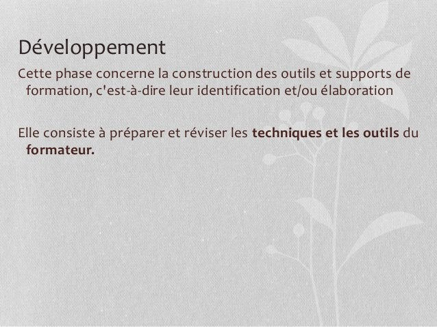 Développement Cette phase concerne la construction des outils et supports de formation, c'est-à-dire leur identification e...