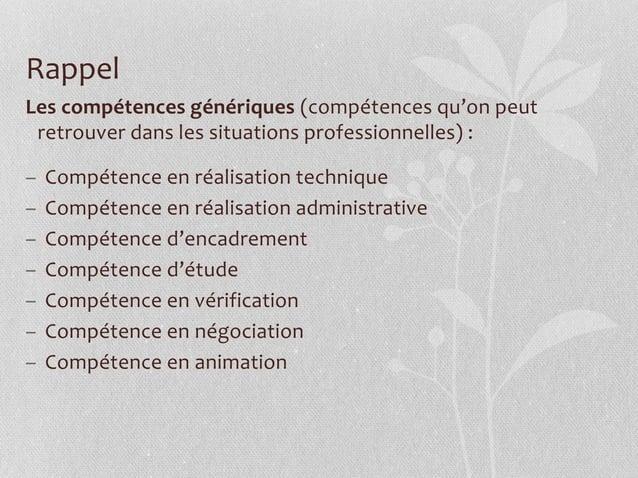 Les compétences génériques (compétences qu'on peut retrouver dans les situations professionnelles) : – Compétence en réali...