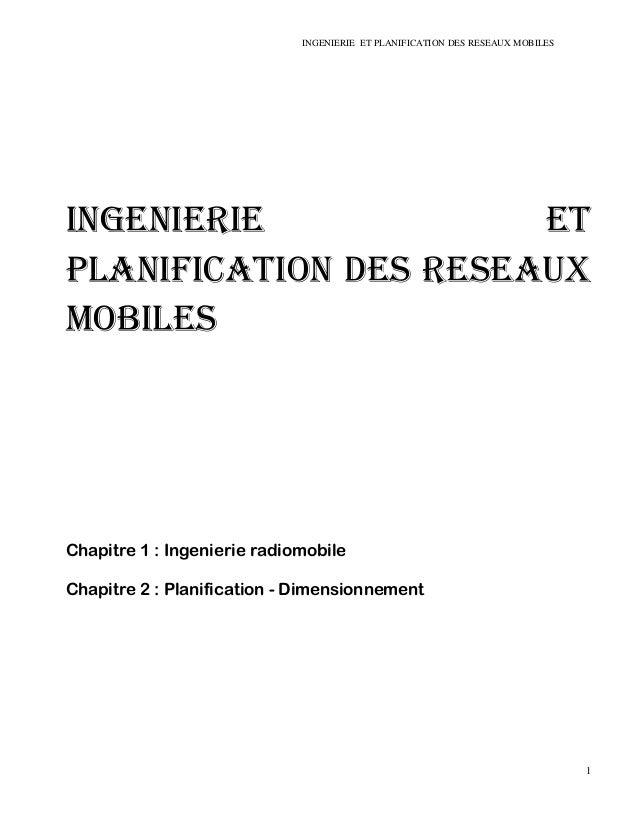 INGENIERIE ET PLANIFICATION DES RESEAUX MOBILES 1 INGENIERIE ET PLANIFICATION DES RESEAUX MOBILES Chapitre 1 : Ingenierie ...