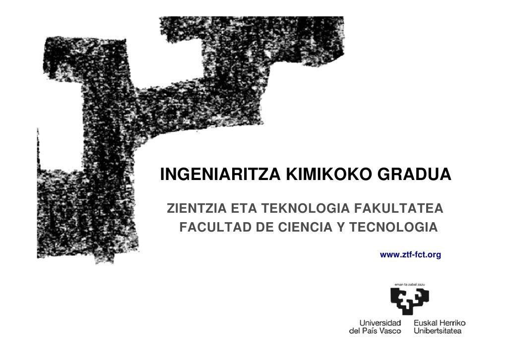INGENIARITZA KIMIKOKO GRADUA ZIENTZIA ETA TEKNOLOGIA FAKULTATEA   FACULTAD DE CIENCIA Y TECNOLOGIA                        ...