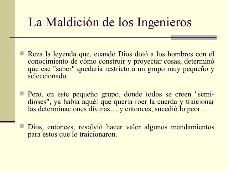 La Maldición de los Ingenieros  <ul><li>Reza la leyenda que, cuando Dios dotó a los hombres con el conocimiento de cómo co...