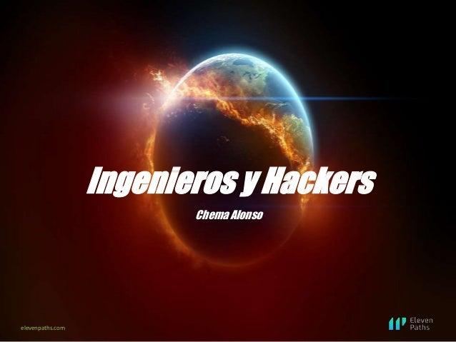 elevenpaths.com Ingenieros y Hackers Chema Alonso