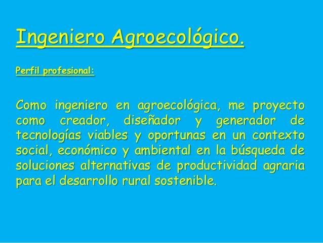 Ingeniero Agroecológico.Perfil profesional:Como ingeniero en agroecológica, me proyectocomo creador, diseñador y generador...