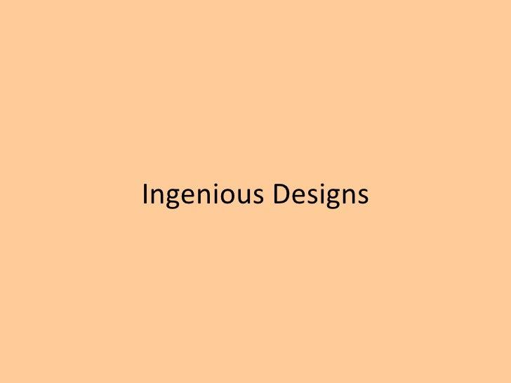 Ingenious Designs