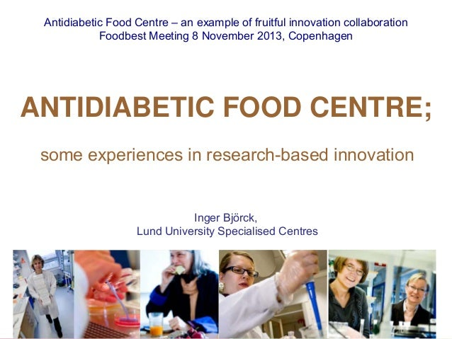 Antidiabetic Food Centre – an example of fruitful innovation collaboration Foodbest Meeting 8 November 2013, Copenhagen  A...