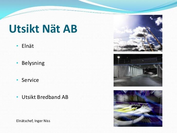 Utsikt Nät AB • Elnät • Belysning • Service • Utsikt Bredband AB Elnätschef, Inger Niss