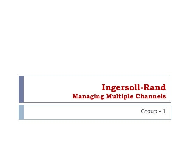 Ingersoll-Rand Managing Multiple Channels Group - 1