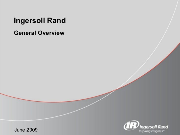 General Overview Ingersoll Rand June 2009