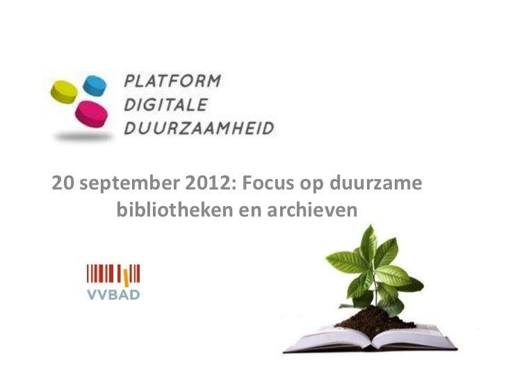 20 september 2012: Focus op duurzame       bibliotheken en archieven