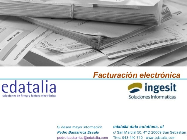 Facturación electrónica edatalia data solutions, sl c/ San Marcial 50, 4º D 20009 San Sebastián Tfno: 943 440 710 - www.ed...