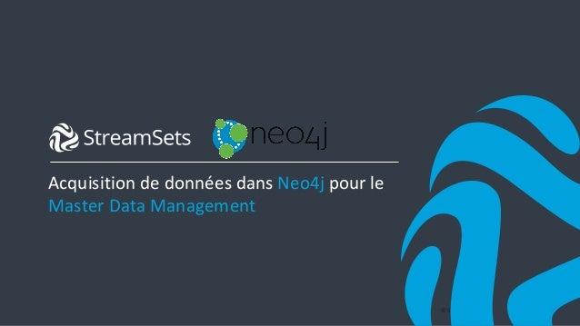 1© StreamSets, Inc. All rights reserved. Acquisition de données dans Neo4j pour le Master Data Management