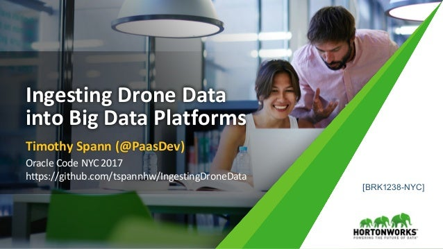 1 ©	Hortonworks	Inc.	2011	– 2017.	All	Rights	Reserved Ingesting	Drone	Data	 into	Big	Data	Platforms Timothy	Spann	(@PaasDe...
