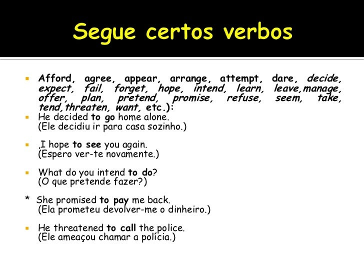 Segue certos verbos<br />Afford, agree, appear, arrange, attempt, dare, decide, expect, fail, forget, hope, intend, learn,...