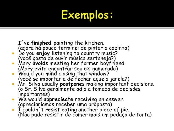 Exemplos:<br />I´vefinishedpaintingthekitchen.(agora há pouco terminei de pintar a cozinha)<br />Do youenjoylistening to c...