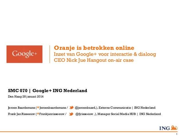 Oranje is betrokken online Inzet van Google+ voor interactie & dialoog CEO Nick Jue Hangout on-air case  SMC 070 | Google+...