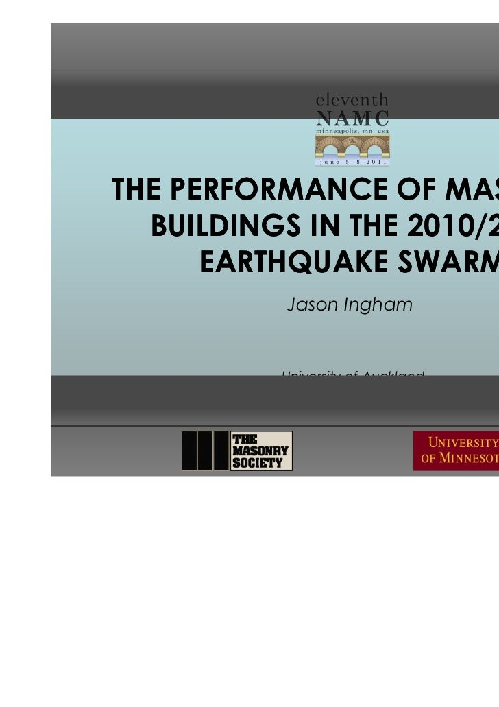 THE PERFORMANCE OF MASONRY  BUILDINGS IN THE 2010/2011      EARTHQUAKE SWARM          Jason Ingham         University of A...