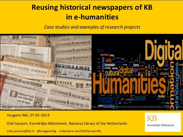 Reusing historical newspapers of KB in e-humanities Case studies and examples of research projects  http://www.kb.nl/sites...