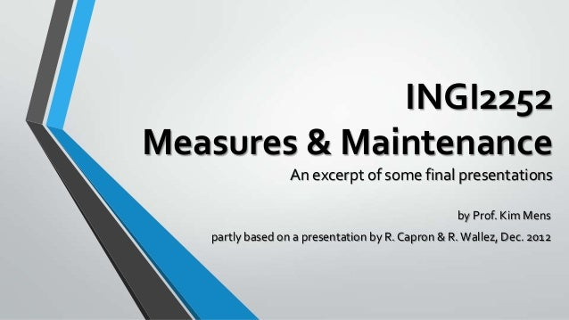 INGI2252 Measures & Maintenance An excerpt of some final presentations by Prof. Kim Mens partly based on a presentation by...