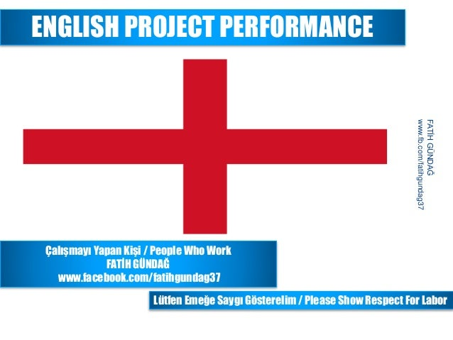 ENGLISH PROJECT PERFORMANCE 1 FATİHGÜNDAĞ www.fb.com/fatihgundag37 Çalışmayı Yapan Kişi / People Who Work FATİH GÜNDAĞ www...