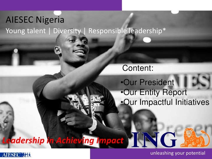 AIESEC Nigeria   <br />Young talent | Diversity | Responsible leadership*<br />Content:<br /><ul><li>Our President