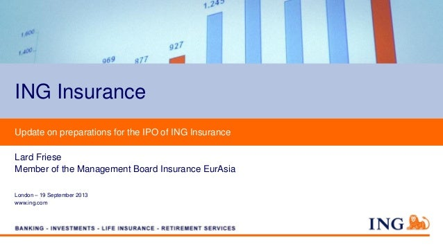 London – 19 September 2013 www.ing.com Update on preparations for the IPO of ING Insurance Lard Friese Member of the Manag...