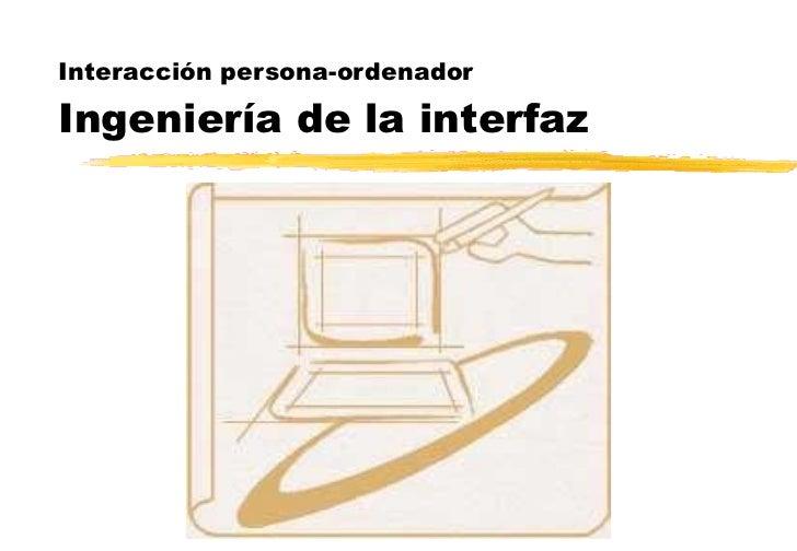 Interacción persona-ordenador Ingeniería de la interfaz