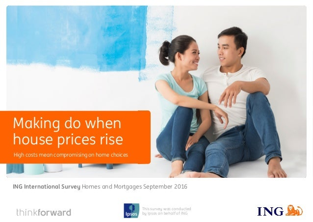 ING International Survey Homes and Mortgages September 2016 1 This survey was conducted by Ipsos on behalf of ING High cos...