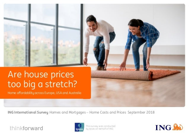 ING International Survey Homes and Mortgages 2018 1 This survey was conducted by Ipsos on behalf of ING Home affordability...