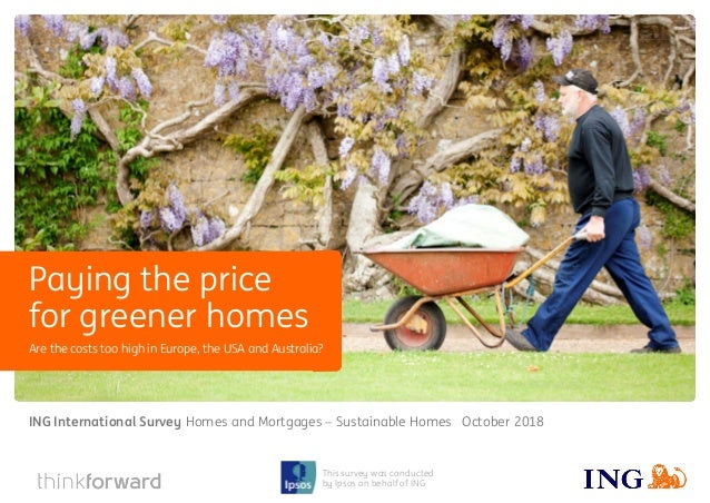 ING International Survey Homes and Mortgages − Sustainable Homes 2018 1 This survey was conducted by Ipsos on behalf of IN...