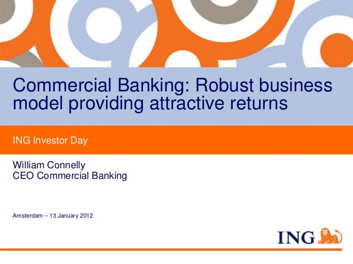 Commercial Banking: Robust businessmodel providing attractive returnsING Investor DayWilliam ConnellyCEO Commercial Bankin...