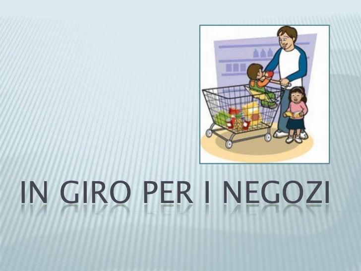IN GIRO PER I NEGOZI