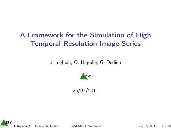 A Framework for the Simulation of High       Temporal Resolution Image Series                          J. Inglada, O. Hago...