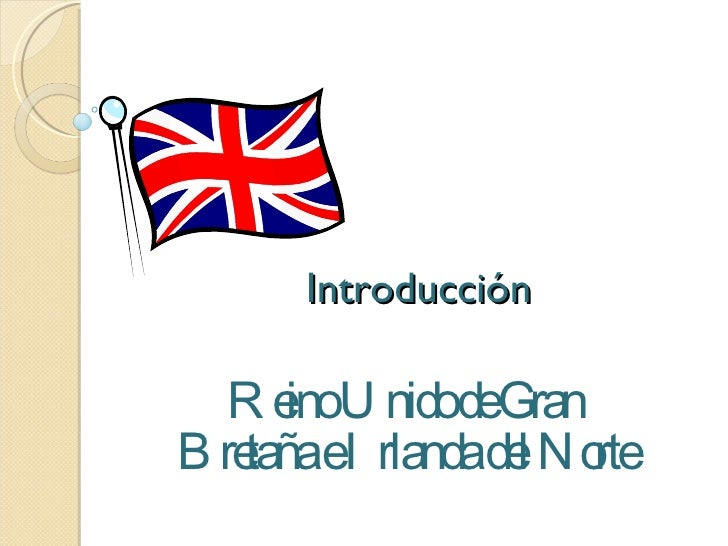 Introducción Reino Unido de Gran Bretaña e Irlanda del Norte