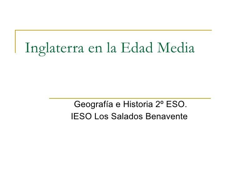 Inglaterra en la Edad Media Geografía e Historia 2º ESO. IESO Los Salados Benavente