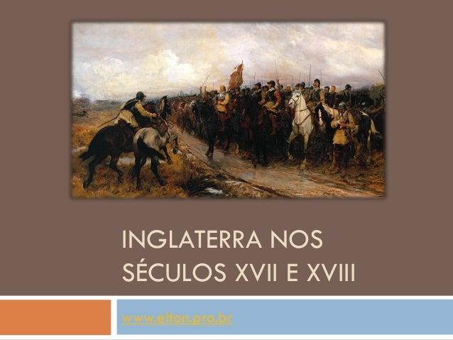 INGLATERRA NOS SÉCULOS XVII E XVIII www.elton.pro.br