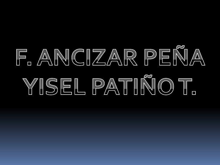 F. ANCIZAR PEÑA <br />YISEL PATIÑO T.<br />