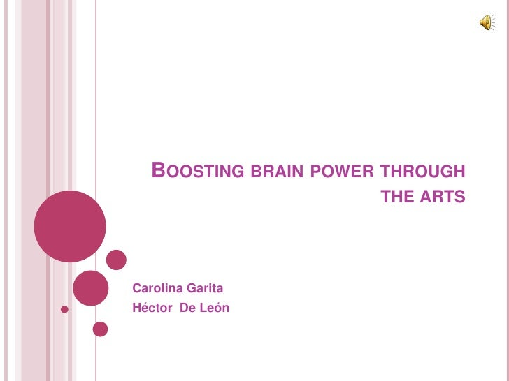 Boosting brain power through the arts <br />Carolina Garita <br />Héctor  De León<br />