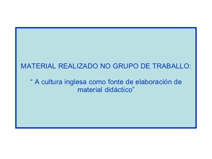 """MATERIAL REALIZADO NO GRUPO DE TRABALLO: """" A cultura inglesa como fonte de elaboración de material didáctico"""""""