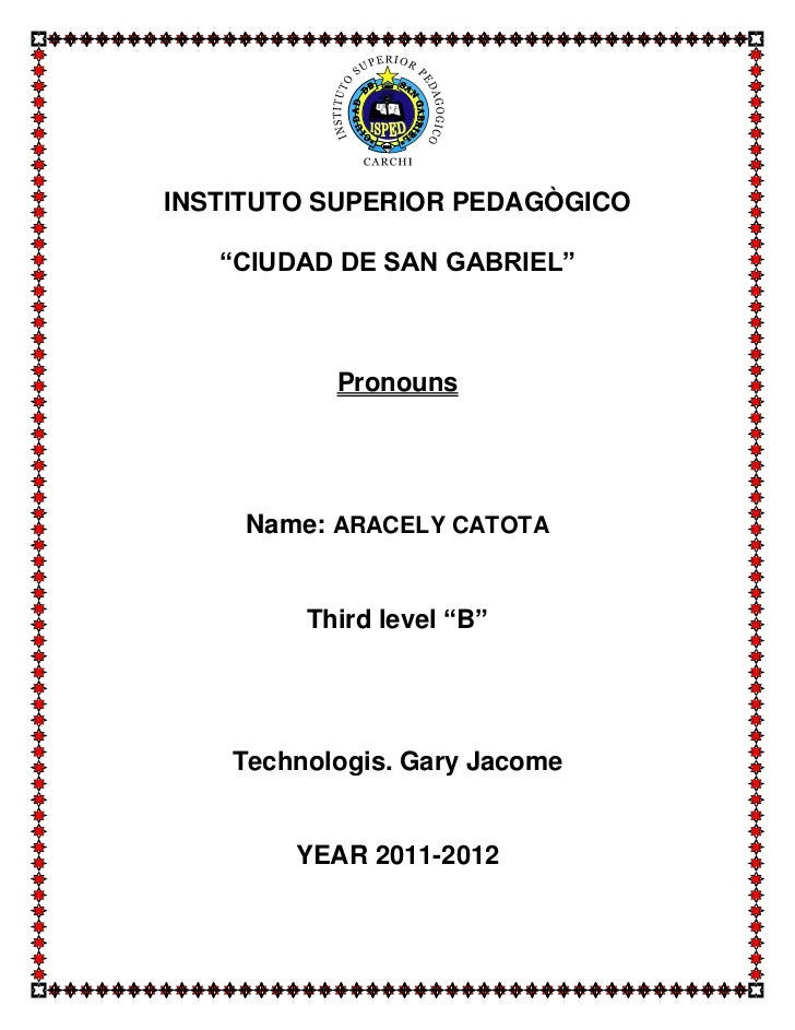 "INSTITUTO SUPERIOR PEDAGÒGICO   ""CIUDAD DE SAN GABRIEL""           Pronouns     Name: ARACELY CATOTA         Third level ""B..."