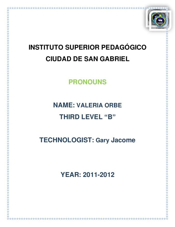 """INSTITUTO SUPERIOR PEDAGÓGICO    CIUDAD DE SAN GABRIEL          PRONOUNS      NAME: VALERIA ORBE       THIRD LEVEL """"B""""  TE..."""