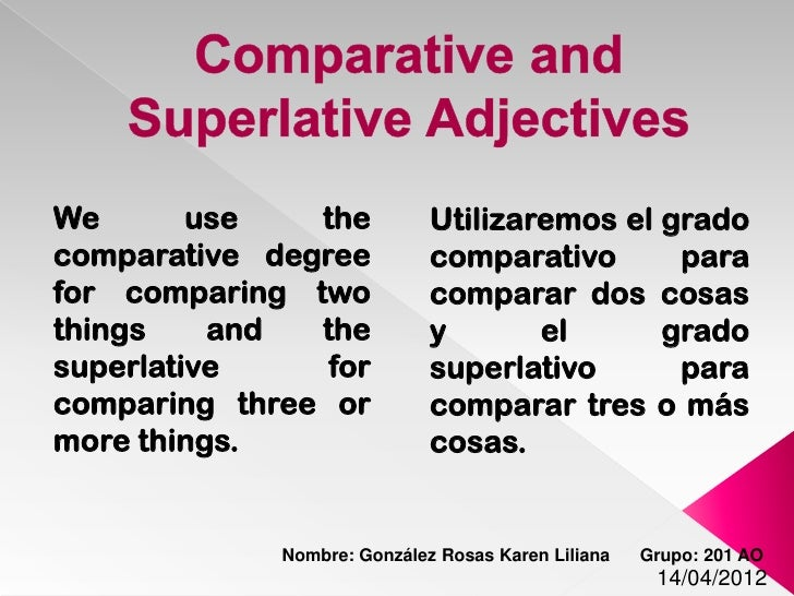 We       use   the           Utilizaremos el gradocomparative degree           comparativo      parafor comparing two     ...