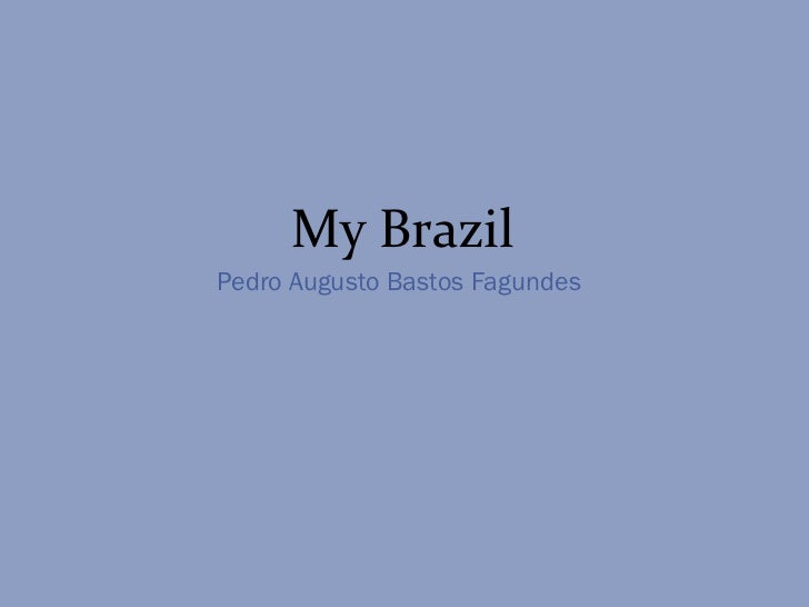 My BrazilPedro Augusto Bastos Fagundes